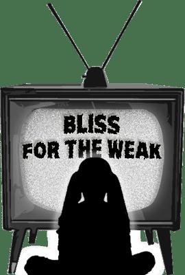 Bliss for the Weak